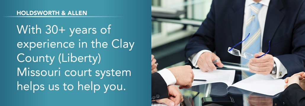 Holdsworth & Allen. With 30+ years of experience in the Clay County Missouri court system helps us help you.